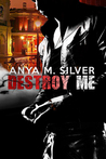 Destroy Me by Anya M. Silver