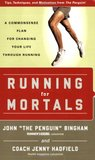 Running for Mortals: A Commonsense Plan for Changing Your Life With Running