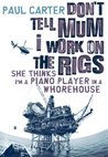 Don't Tell Mom I Work on the Rigs: She Thinks I'm a Piano Player in a Whorehouse