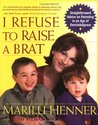 I Refuse to Raise a Brat