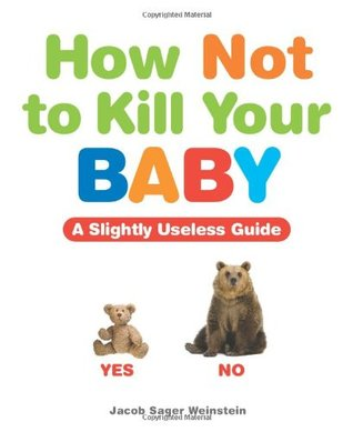 How Not to Kill Your Baby by Jacob Sager Weinstein