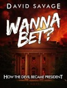 Wanna Bet?: How The Devil Became President