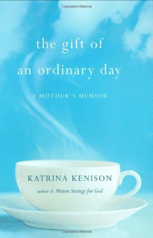 The Gift of an Ordinary Day by Katrina Kenison