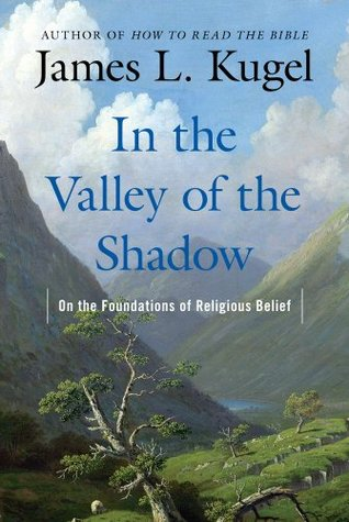 In the Valley of the Shadow by James L. Kugel