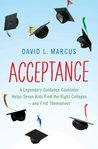Acceptance: A Legendary Guidance Counselor Helps Seven Kids Find the Right Colleges—and Find Themselves