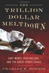 The Trillion Dollar Meltdown: Easy Money, High Rollers, and the Great Credit Crash