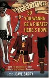 Pirattitude!: So you Wanna Be a Pirate?: Here's How!