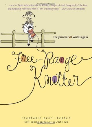 Free-Range Knitter by Stephanie Pearl-McPhee
