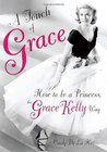 A Touch of Grace: How to Be a Princess, the Grace Kelly Way