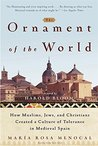 The Ornament of the World by María Rosa Menocal