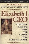 Elizabeth I CEO: Strategic Lessons from the Leader Who Built an Empire
