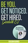 Be You, Get Noticed, Get Hired, Graduate CV (Includes a Free Creative CV Template Worth Over £20)