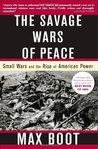 The Savage Wars Of Peace by Max Boot