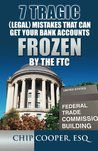 7 Tragic (Legal) Mistakes That Can Get Your Bank Accounts Frozen By The FTC