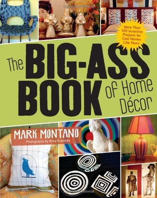 The Big-Ass Book of Home Décor by Mark Montano