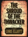 The Shroud of the Thwacker by Chris Elliott