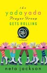 The Yada Yada Prayer Group Gets Rolling: a Novel
