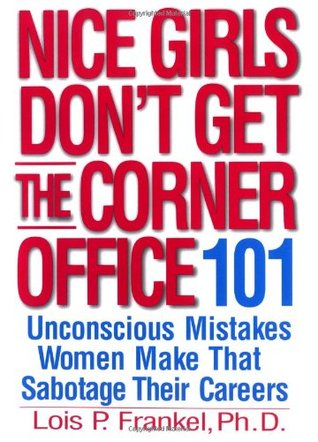 Nice Girls Don't Get the Corner Office: 101 Unconscious Mistakes Women Make That Sabotage Their Careers