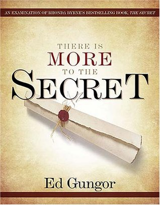 "There Is More to the Secret: An Examination of Rhonda Byrne's Bestselling Book ""The Secret"""