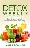 Detox Weekly: Easy Recipes that will Cleanse and Detox your body