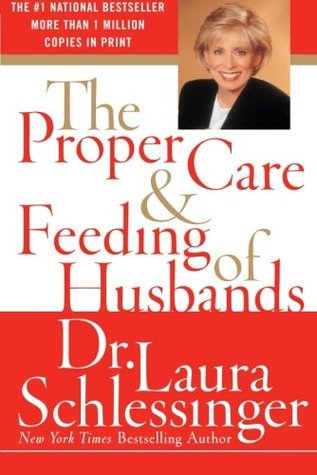 The Proper Care and Feeding of Husbands by Laura C. Schlessinger