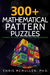 300+ Mathematical Pattern Puzzles by Chris McMullen