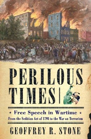 Perilous Times: Free Speech in Wartime from the Sedition Act of 1798 to the War on Terrorism