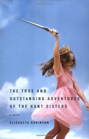 The True and Outstanding Adventures of the Hunt Sisters by Elisabeth Robinson