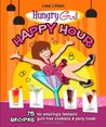 Hungry Girl Happy Hour: 75 Recipes for Amazingly Fantastic Guilt-Free Cocktails and Party Foods
