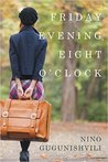 Friday Evening, Eight O'Clock by Nino Gugunishvili