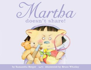Martha doesn't share! by Samantha Berger