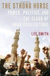 The Strong Horse: Power, Politics, and the Clash of Arab Civilizations