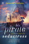 His Pirate Seductress by Tamara Hughes