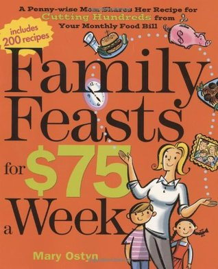 Family Feasts for $75 a Week by Mary Ostyn