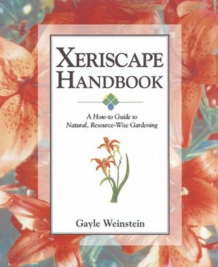 Xeriscape Handbook: A How-to Guide to Natural Resource-Wise Gardening