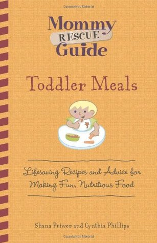 Mommy Rescue Guide: Toddler Meals: Lifesaving Recipes and Advice for Making Fun Nutritious Food
