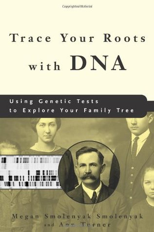 Trace Your Roots with DNA by Megan Smolenyak