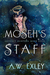 Moseh's Staff by A.W. Exley
