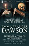 The Collected Supernatural and Weird Fiction of Emma Frances Dawson: The Itinerant House and Other Stories