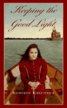Keeping the Good Light by Katherine Kirkpatrick