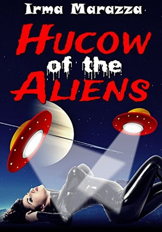 Hucow of the Aliens by Irma Marazza — Reviews, Discussion ...