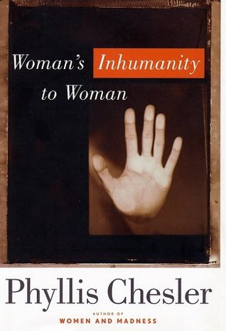 Woman's Inhumanity to Woman by Phyllis Chesler