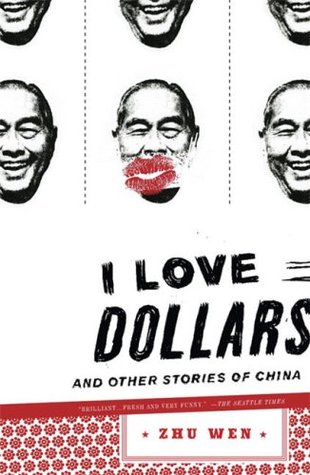 I Love Dollars And Other Stories of China by Zhu Wen