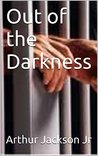 Out of the Darkness by Arthur Jackson Jr.