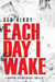 EACH DAY I WAKE: A gripping psychological thriller (UK Edition)