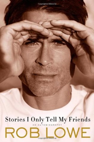 Stories I Only Tell My Friends by Rob Lowe