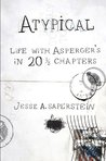 Atypical: Life with Asperger's in 20 1/3 Chapters