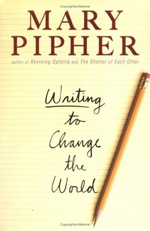 Writing to Change the World by Mary Pipher