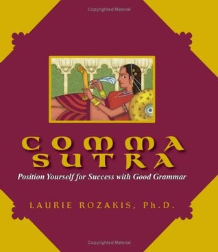 Comma Sutra: Position Yourself for Success with Good Grammar