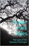 Trailer Park Tales: The case of the Flyaway Flamingos (Trailer Park Mysteries Book 1)